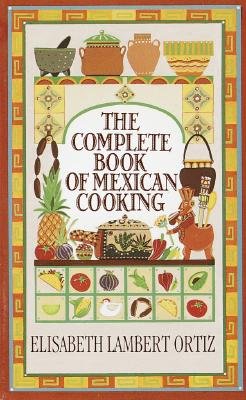 Complete Book of Mexican Cooking By Ortiz, Elisabeth Lambert